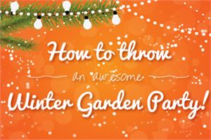 How to Throw a Winter Garden Party!