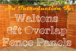 Waltons 6ft Overlap Fence Panels Tour