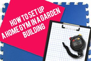 7  tips for setting up a gym in a garden building